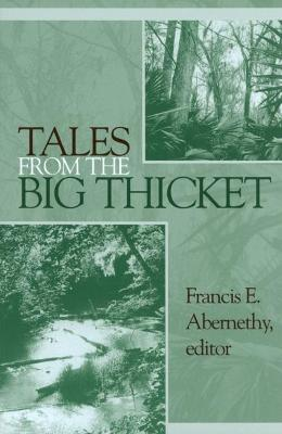 Tales from the Big Thicket by Francis E. Abernethy