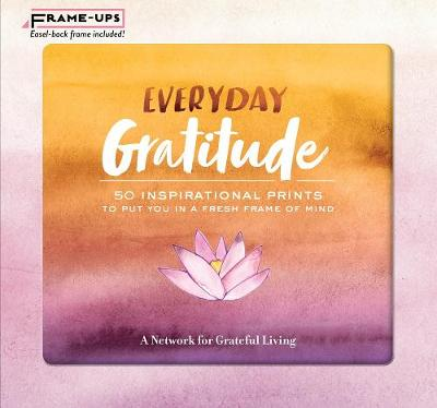 Everyday Gratitude Frame-Ups: 50 Inspirational Prints to Put You in a Fresh Frame of Mind by A Network for Grateful Living