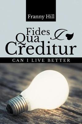 Fides Qua Creditur: Can I Live Better by Franny Hill