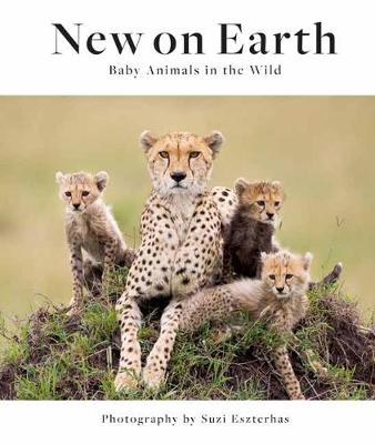 New on Earth: Baby Animals in the Wild book
