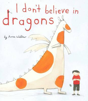 I Don't Believe In Dragons by Anna Walker