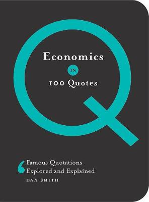Economics in 100 Quotes by Daniel Smith