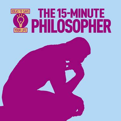 The 15-Minute Philosopher by Anne Rooney