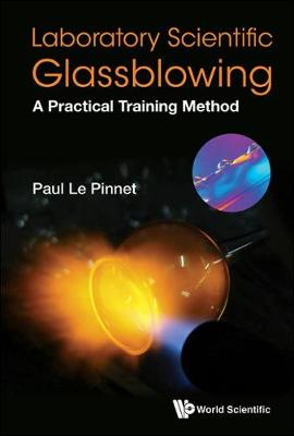 Laboratory Scientific Glassblowing: A Practical Training Method by Paul Le Pinnet