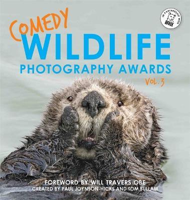 Comedy Wildlife Photography Awards Vol. 3 by Paul Joynson-Hicks & Tom Sullam