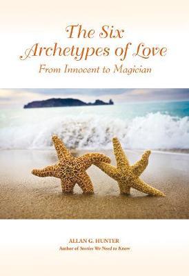Six Archetypes of Love by Allan G. Hunter