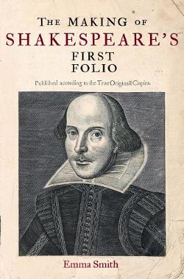 Making of Shakespeare's First Folio by Emma Smith
