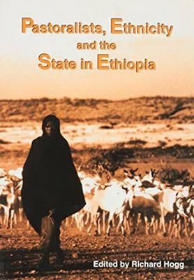 Pastoralists, Ethnicity and the State in Ethiopia by Richard Hogg