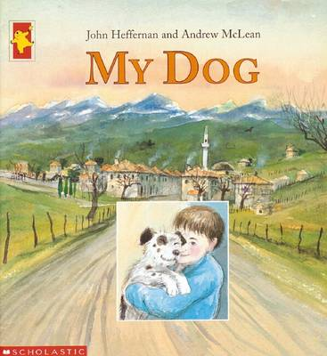 My Dog: Cba Winner 2002 Younger Readers $ Honour Book 2002 Picture Book of the Year by John Heffernan
