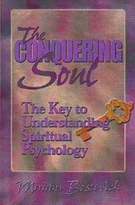 Conquering Soul: The Key to Understanding Spiritual Psychology by Miriam Bostwick