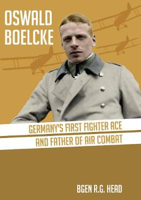 Oswald Boelcke: German's First Fighter Ace and Father of Air Combat by RG Head