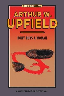 BONY BUYS A WOMAN: The Bushman Who Came Back by Arthur Upfield