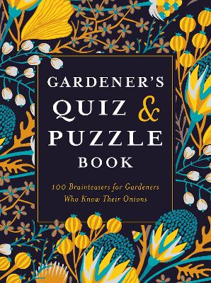 Gardener's Quiz and Puzzle Book: 100 Brainteasers for Gardeners Who Know Their Onions by Simon Akeroyd