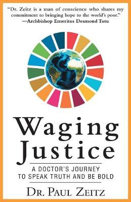 Waging Justice: A Doctor's Journey to Speak Truth and Be Bold by Dr Paul Zeitz