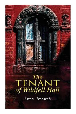 The Tenant of Wildfell Hall: Romance Novel by Anne Bronte