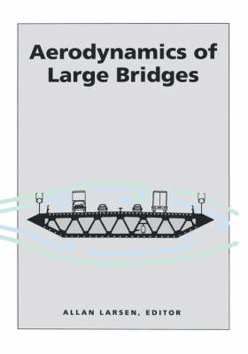 Aerodynamics of Large Bridges: Proceedings of the First International Symposium on Aerodynamics of Large Bridges, Copenhagen, Denmark, 19-21 February 1992 book