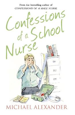 Confessions of a School Nurse by Michael Alexander