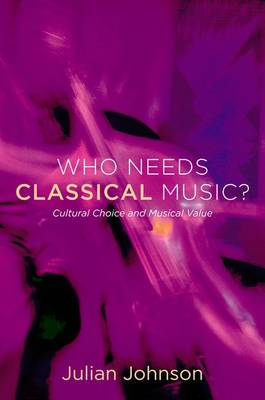 Who Needs Classical Music? by Julian Johnson