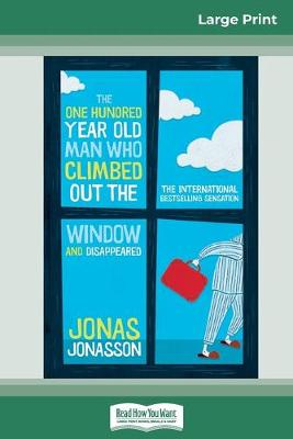 The The One Hundred-Year-Old Man Who Climbed Out The Window and Disappeared (16pt Large Print Edition) by Jonas Jonasson