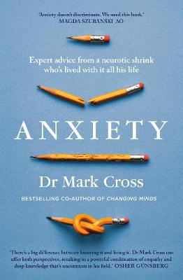 Anxiety: Expert Advice from a Neurotic Shrink Who's Lived with Anxiety All His Life by Dr Mark Cross