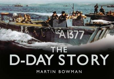 The D-Day Story by Martin W. Bowman