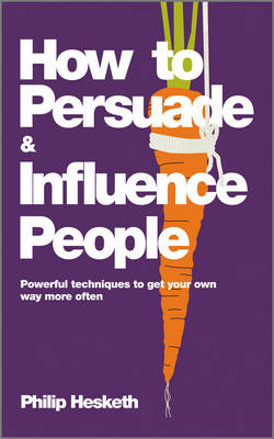 How to Persuade and Influence People by Philip Hesketh