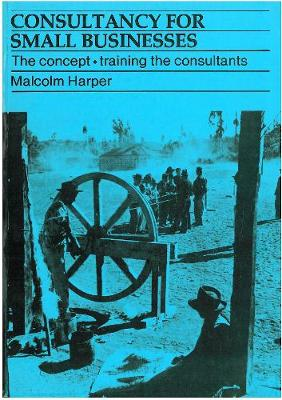 Consultancy for Small Businesses by Malcolm Harper