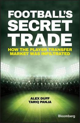 Football's Secret Trade - How the Player Transfer Market Was Infiltrated by Alex Duff