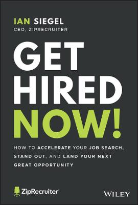 Get Hired Now!: How to Accelerate Your Job Search, Stand Out, and Land Your Next Great Opportunity by Ian Siegel