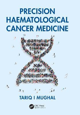 Precision Haematological Cancer Medicine by Tariq Mughal