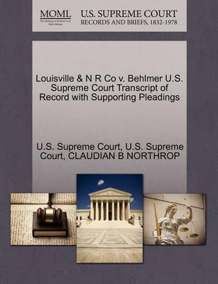 Louisville & N R Co V. Behlmer U.S. Supreme Court Transcript of Record with Supporting Pleadings by Claudian