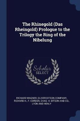 Rhinegold (Das Rheingold) Prologue to the Trilogy the Ring of the Nibelung by Richard Wagner