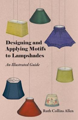 Designing and Applying Motifs to Lampshades - An Illustrated Guide by Ruth Collins Allen