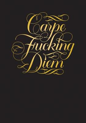 Carpe Fucking Diem Flexi Journal by Calligraphuck
