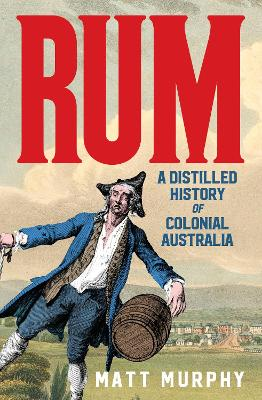 Rum: A Distilled History of Colonial Australia book