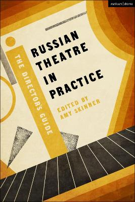 Russian Theatre in Practice: The Director's Guide by Amy Skinner
