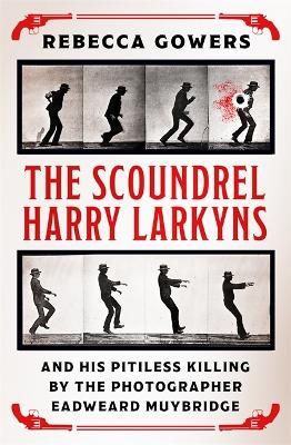 The Scoundrel Harry Larkyns and his Pitiless Killing by the Photographer Eadweard Muybridge book