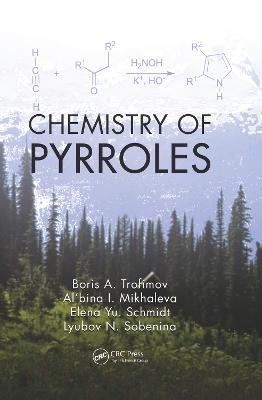 Chemistry of Pyrroles by Boris A. Trofimov