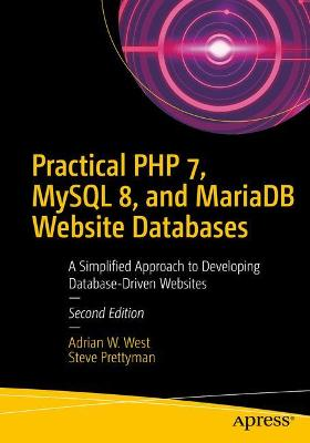 Practical PHP 7, MySQL 8, and MariaDB Website Databases: A Simplified Approach to Developing Database-Driven Websites by Adrian W. West