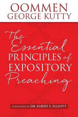 The Essential Principles of Expository Preaching by Oommen George Kutty