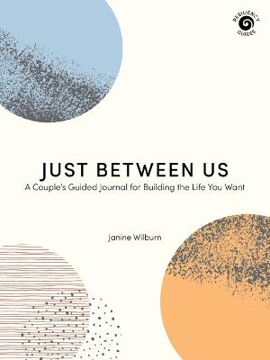 Just Between Us: A Couple's Guided Journal for Building the Life You Want by Janine Wilburn