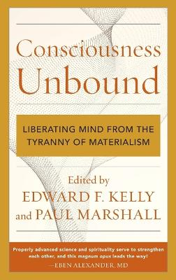 Consciousness Unbound: Liberating Mind from the Tyranny of Materialism book