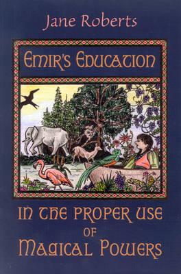 Emir'S Education in the Proper Use of Magical Powers by Jane Roberts
