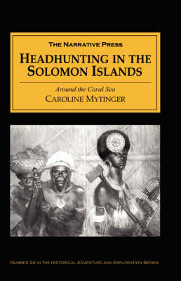 Headhunting in the Solomon Islands by Caroline Mytinger