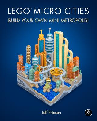 Lego Micro Cities: Build Your Own Mini Metropolis! by Jeff Friesen