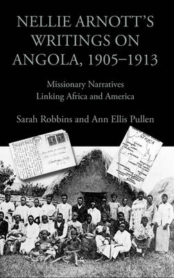 Nellie Arnott's Writings on Angola, 1905-1913 by Sarah Robbins