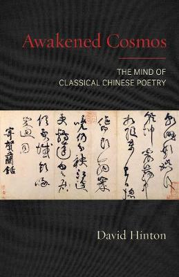 Awakened Cosmos: The Mind of Classical Chinese Poetry by David Hinton