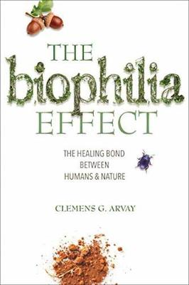 Biophilia Effect by Clemens G. Arvay