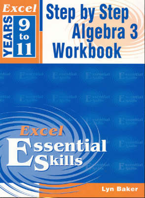 Excel Step by Step Algebra 3: Years 9-11: Year 9-11 by Lyn Baker