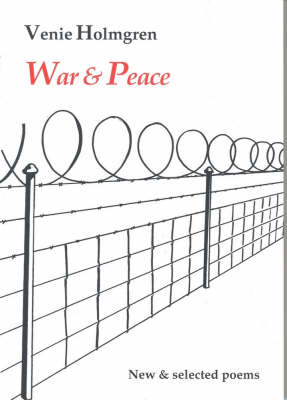 War and Peace: New and Selected Poems by Venie Holmgren